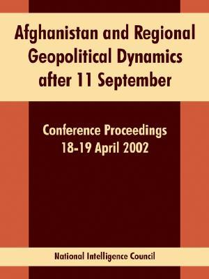 Afghanistan and Regional Geopolitical Dynamics After 11 September: Conference Proceedings 18-19 April 2002