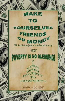 Make to Yourselves Friends of Money: Poverty Is No Blessing--7 Steps from Poverty to Prosperity
