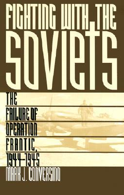 Fighting with the Soviets: The Failure of Operation FRANTIC, 1944-1945