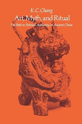 Art, Myth and Ritual: The Path to Political Authority in Ancient China