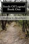 Seeds of Legend by Robbin L Stoddard