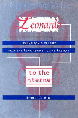 Leonardo to the Internet: Technology and Culture from the Renaissance to the Present