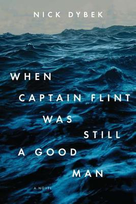 When Captain Flint Was Still a Good Man by Nick Dybek