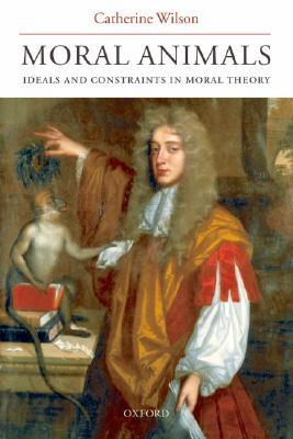 Moral Animals: Ideals and Constraints in Moral Theory