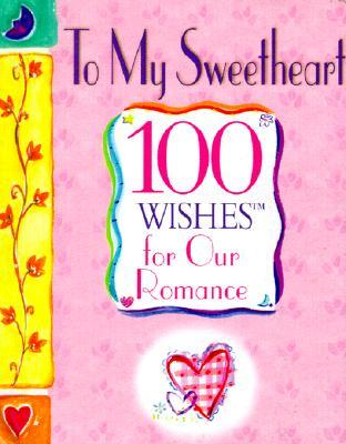 To My Sweetheart: 100 Wishes for Our Romance
