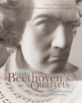 Inside Beethoven's Quartets: History, Interpretation, Performance [With CD]