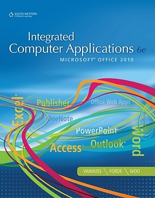 Integrated Computer Applications: Microsoft Office 2010