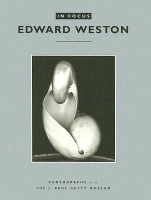 In Focus: Edward Weston: Photographs from the J. Paul Getty Museum