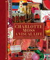 Charlotte Moss My Scrapbooks: Inspirational and Personal Reflections from Leading Ladies of Style
