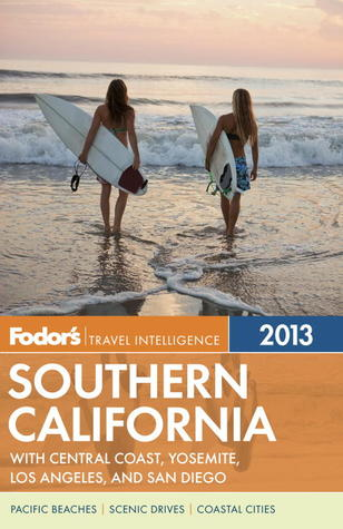 Fodor's Southern California 2013: with Central Coast, Yosemite, Los Angeles, and San Diego