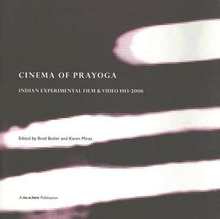 Cinema of Prayoga: Indian Experimental Film & Video 1913-2006