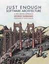 Just Enough Software Architecture by George H. Fairbanks
