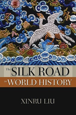 The Silk Road in World History by Xinru Liu