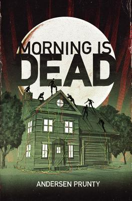 Morning Is Dead by Andersen Prunty