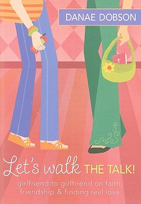 Let's Walk the Talk!: Girlfriend to Girlfriend on Faith, Friendship & Finding Real Love