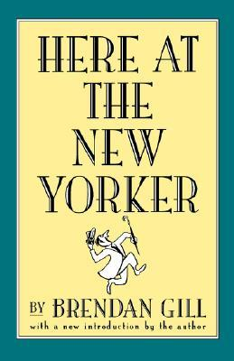Here at The New Yorker by Brendan Gill