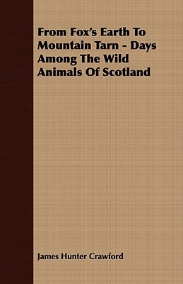 From Fox's Earth to Mountain Tarn - Days Among the Wild Animals of Scotland