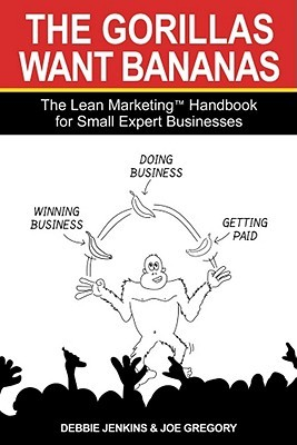 The Gorillas Want Bananas: The Lean Marketing Handbook for Small Expert Businesses