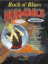 Rock 'n' Blues Harmonica: A World of Harp Knowledge, Songs, Stories, Lessons, Riffs, Techniques and Audio Index for a New Generation of Harp Players