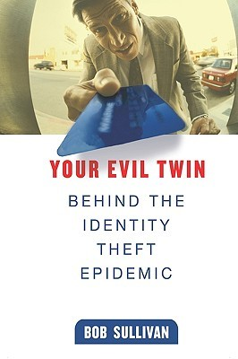 Your Evil Twin: Behind the Identity Theft Epidemic