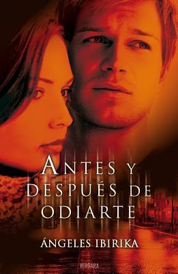 portadas de la novela romántica contemporánea Antes y después de odiarte de Ángeles Ibirika