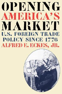 Opening America's Market: U.S. Foreign Trade Policy Since 1776