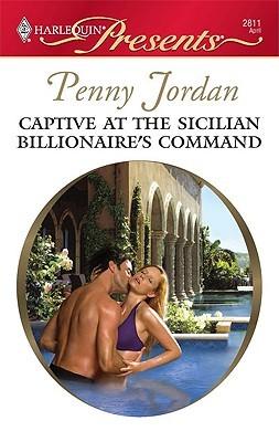 Captive At The Sicilian Billionaire's Command by Penny Jordan