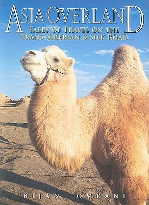 Asia Overland: Tales of Travel on the Trans-SiberianSilk Road