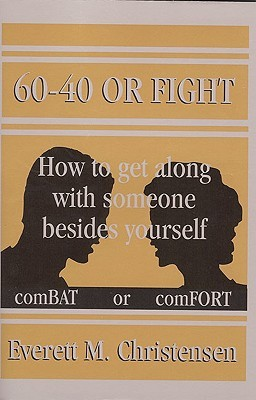 60 - 40 OR FIGHT: How to get along with someone besides yourself