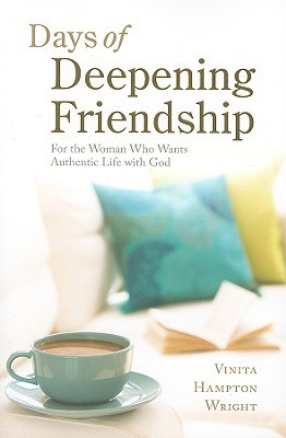 Ebook Days of Deepening Friendship: For the Woman Who Wants Authentic Life with God by Vinita Hampton Wright PDF!