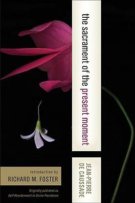 The Sacrament of the Present Moment by Jean-Pierre de Caussade