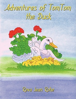 Adventures of Tomtom the Duck by Jean Rohe Reva Jean Rohe