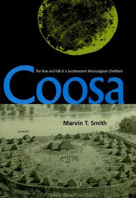 Coosa: The Rise and Fall of a Southeastern Mississippian Chiefdom