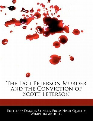 The Laci Peterson Murder and the Conviction of Scott Peterson