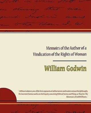 memoirs of the author of a vindication of the rights of w by memoirs of the author of a vindication of the rights of w by william godwin