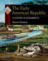 The Early American Republic: A History in Documents