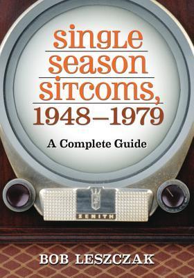 Single Season Sitcoms, 1948-1979: A Complete Guide