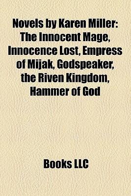 Novels by Karen Miller: The Innocent Mage, Innocence Lost, Empress of Mijak, Godspeaker, the Riven Kingdom, Hammer of God