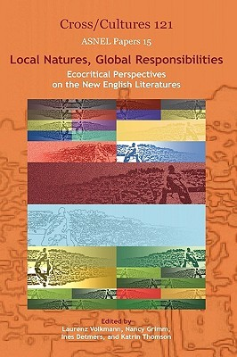Local Natures, Global Resposibilities: Ecocritical Perspectives On The New English Literatures.