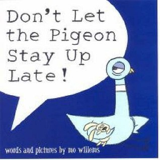 Image result for Don't Let The Pigeon Stay Up Late! by Mo Williams