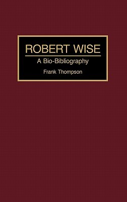 Robert Wise: A Bio-Bibliography