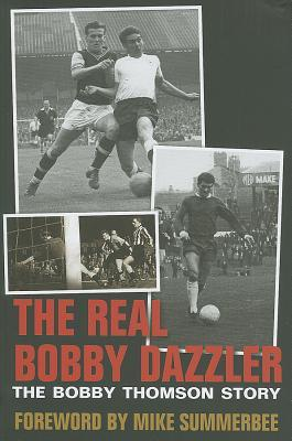 The Real Bobby Dazzler: The Bobby Thomson Story