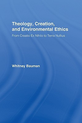 Theology, Creation, and Environmental Ethics: From Creatio Ex Nihilo to Terra Nullius