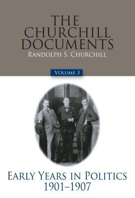 The Churchill Documents, Volume 3: Early Years in Politics, 1901-1907