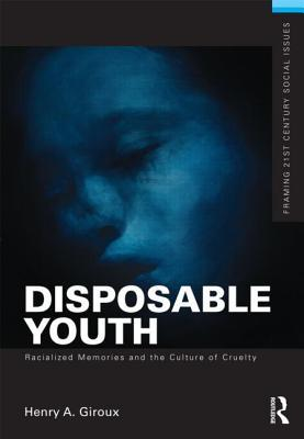 Disposable Youth: Racialized Memories, and the Culture of Cruelty