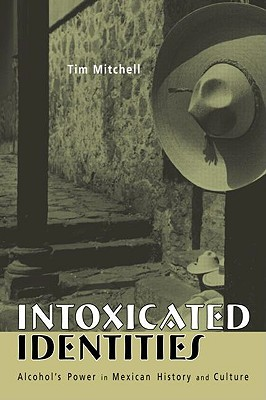 Intoxicated Identities: Alcohol's Power in Mexican History and Culture