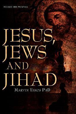 Jesus, Jews and Jihad by Marvin Yakos