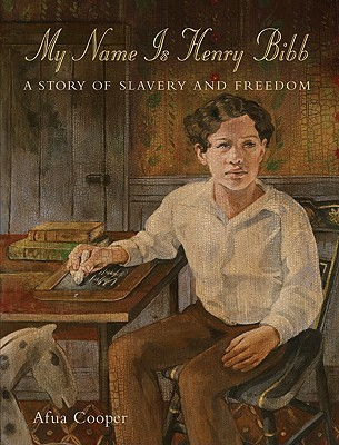 My name is henry bibb: a story of slavery and freedom by Afua Cooper