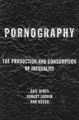Pornography: The Production and Consumption of Inequality