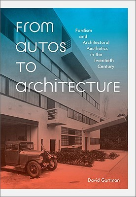 From Autos to Architecture: Fordism and Architectural Aesthetics in The Twentieth Century por David Gartman FB2 TORRENT 978-1568988139